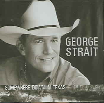 SOMEWHERE DOWN IN TEXAS BY STRAIT,GEORGE (CD)